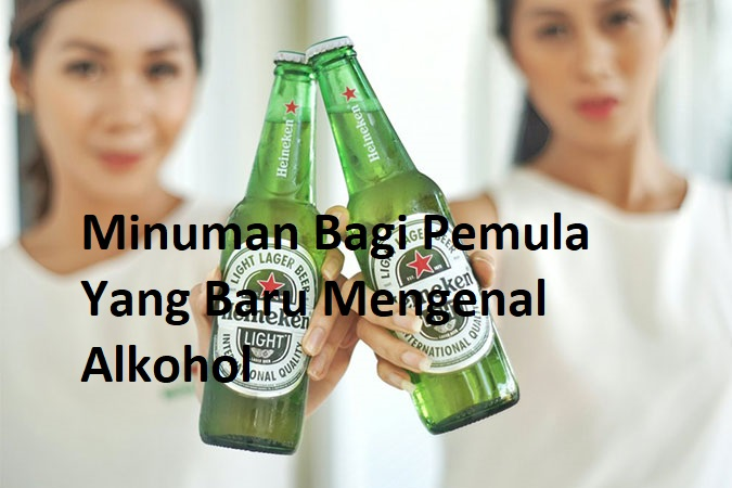 Minuman Bagi Pemula Yang Baru Mengenal Alkohol